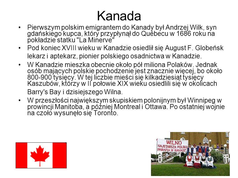Kanada Pierwszym polskim emigrantem do Kanady był Andrzej Wilk, syn gdańskiego kupca, który przypłynął do Québecu w 1686 roku na pokładzie statku La Minerve Pod koniec XVIII wieku w Kanadzie osiedlił się August F.