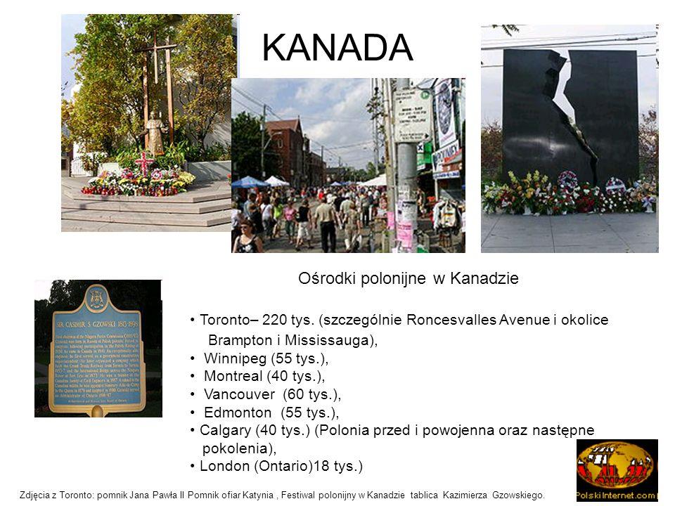 KANADA Ośrodki polonijne w Kanadzie Toronto– 220 tys. (szczególnie Roncesvalles Avenue i okolice Brampton i Mississauga), Winnipeg (55 tys.), Montreal