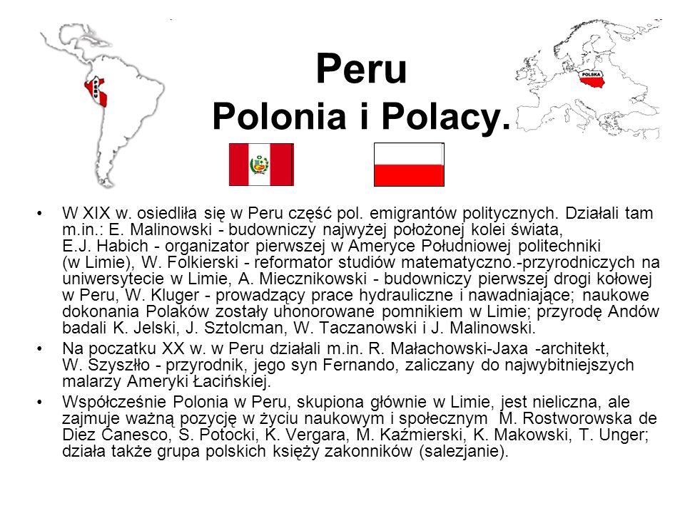 Peru Polonia i Polacy. W XIX w. osiedliła się w Peru część pol. emigrantów politycznych. Działali tam m.in.: E. Malinowski - budowniczy najwyżej położ