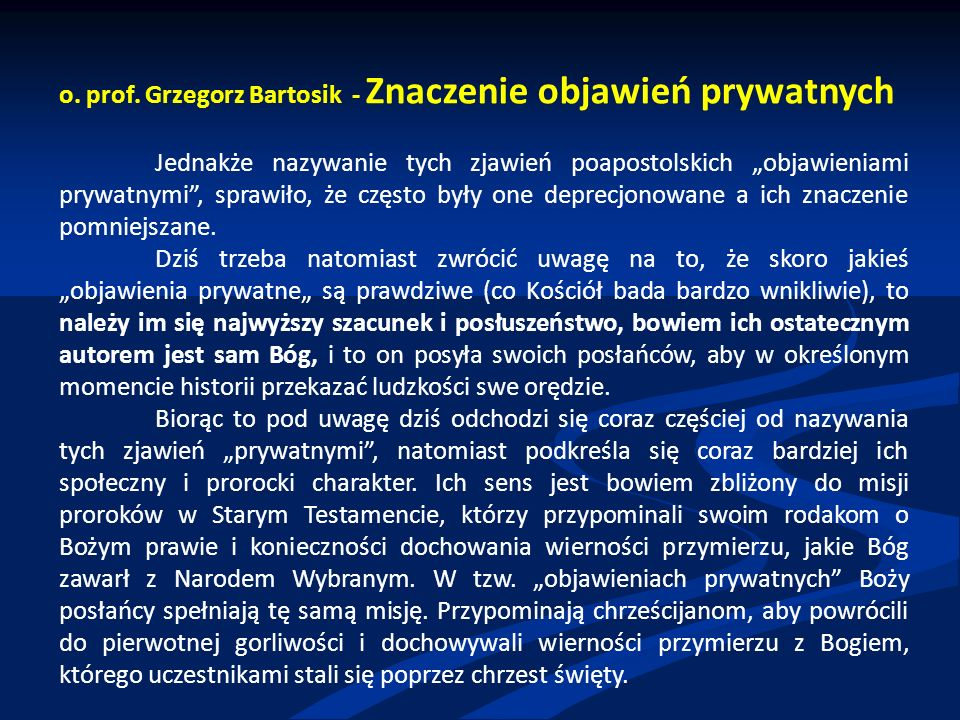 """o. prof. Grzegorz Bartosik - Znaczenie objawień prywatnych Jednakże nazywanie tych zjawień poapostolskich """"objawieniami prywatnymi"""", sprawiło, że częs"""