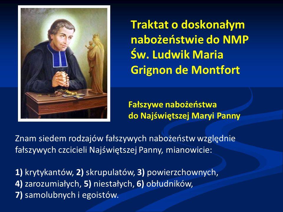 Traktat o doskonałym nabożeństwie do NMP Św. Ludwik Maria Grignon de Montfort Fałszywe nabożeństwa do Najświętszej Maryi Panny Znam siedem rodzajów fa