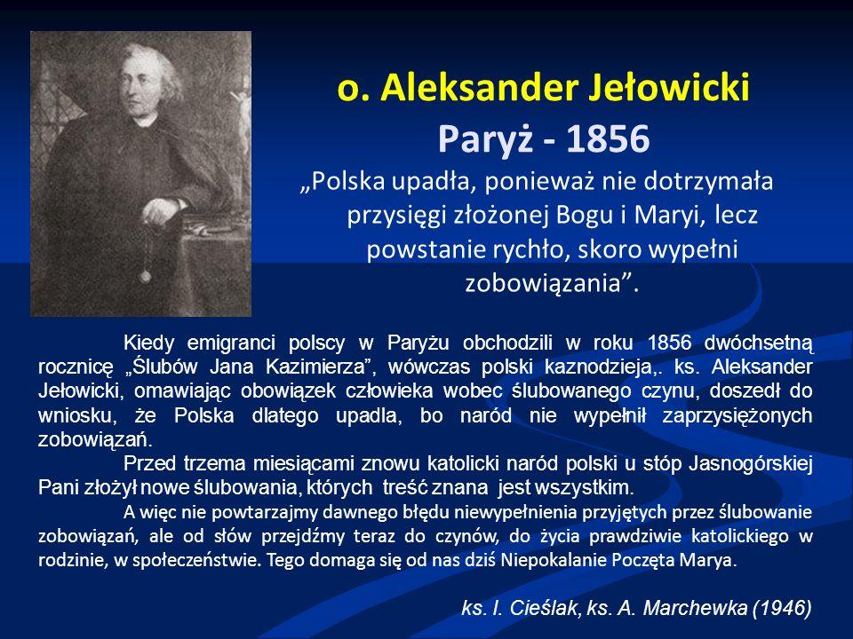 """o. Aleksander Jełowicki Paryż - 1856 """"Polska upadła, ponieważ nie dotrzymała przysięgi złożonej Bogu i Maryi, lecz powstanie rychło, skoro wypełni zob"""