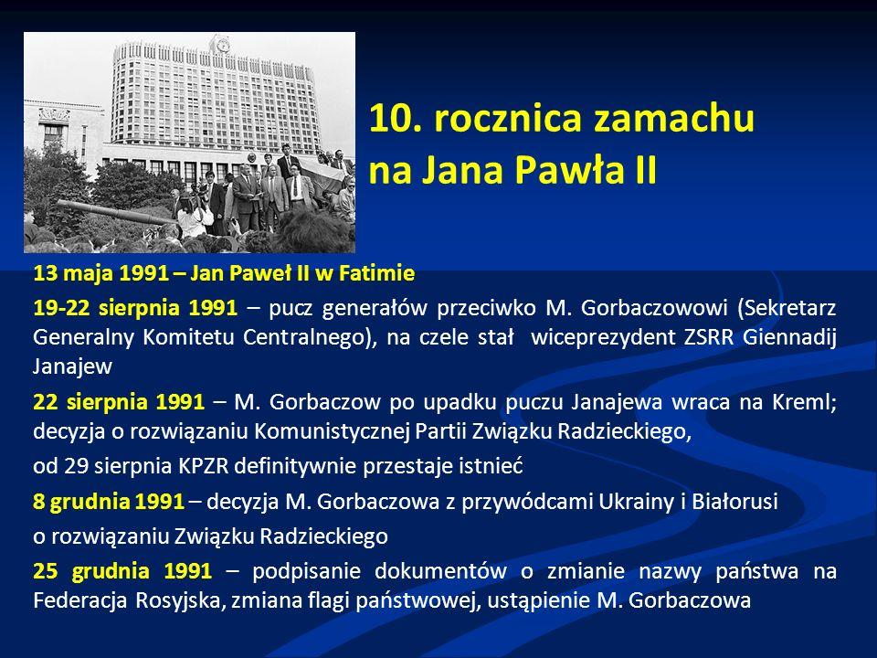 10. rocznica zamachu na Jana Pawła II 13 maja 1991 – Jan Paweł II w Fatimie 19-22 sierpnia 1991 – pucz generałów przeciwko M. Gorbaczowowi (Sekretarz