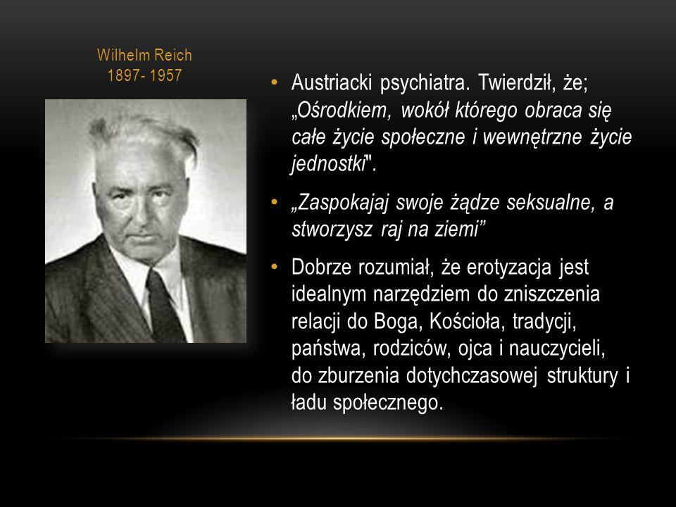Wilhelm Reich 1897- 1957 Austriacki psychiatra.
