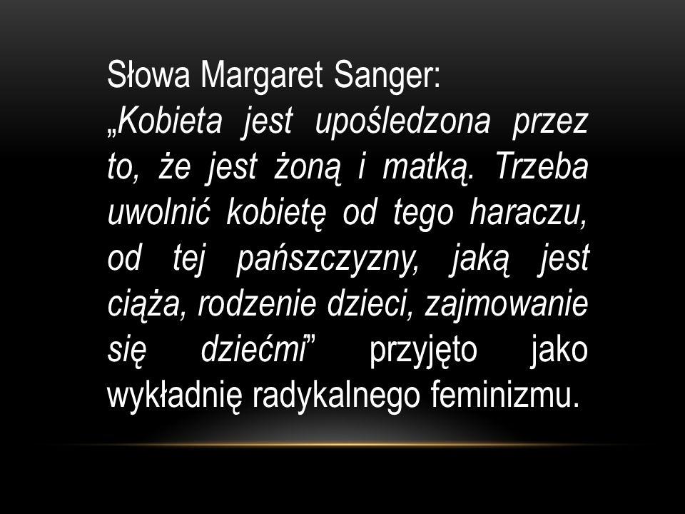 """Słowa Margaret Sanger: """" Kobieta jest upośledzona przez to, że jest żoną i matką."""