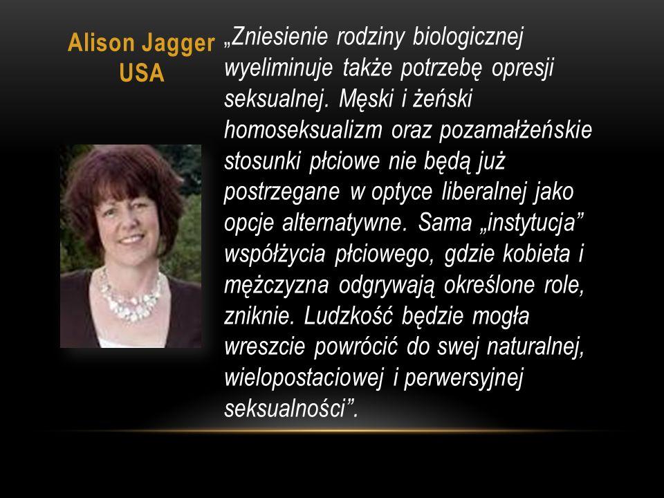 """Alison Jagger USA """" Zniesienie rodziny biologicznej wyeliminuje także potrzebę opresji seksualnej."""
