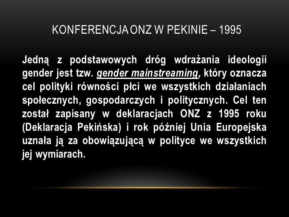KONFERENCJA ONZ W PEKINIE – 1995 Jedną z podstawowych dróg wdrażania ideologii gender jest tzw.