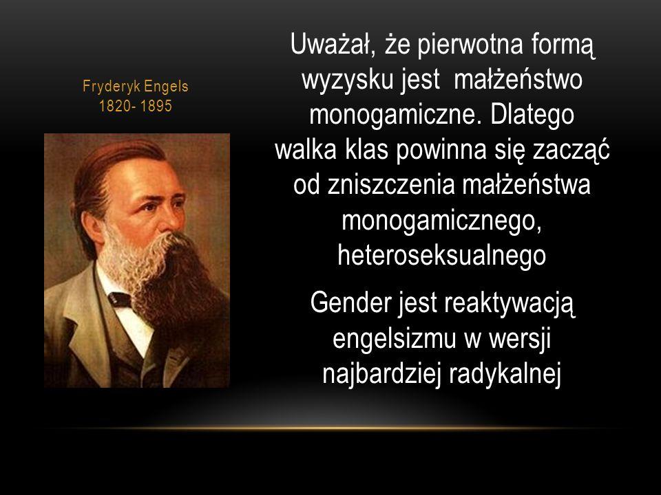 Fryderyk Engels 1820- 1895 Uważał, że pierwotna formą wyzysku jest małżeństwo monogamiczne.