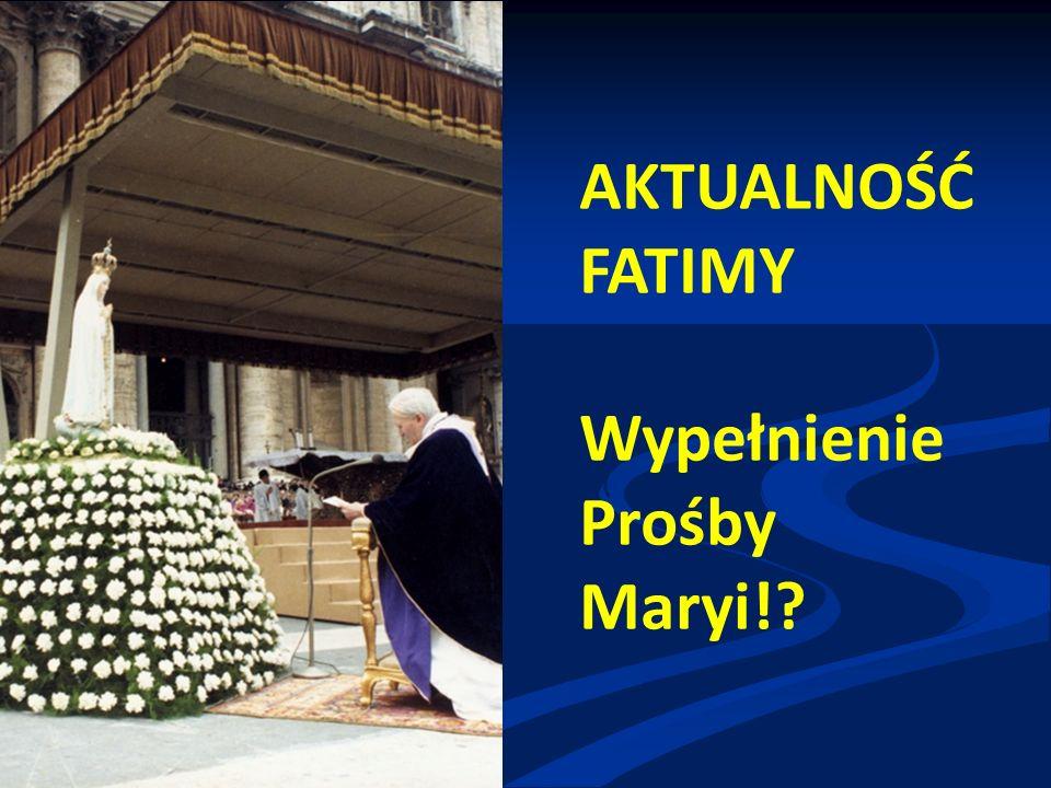 AKTUALNOŚĆ FATIMY Wypełnienie Prośby Maryi!