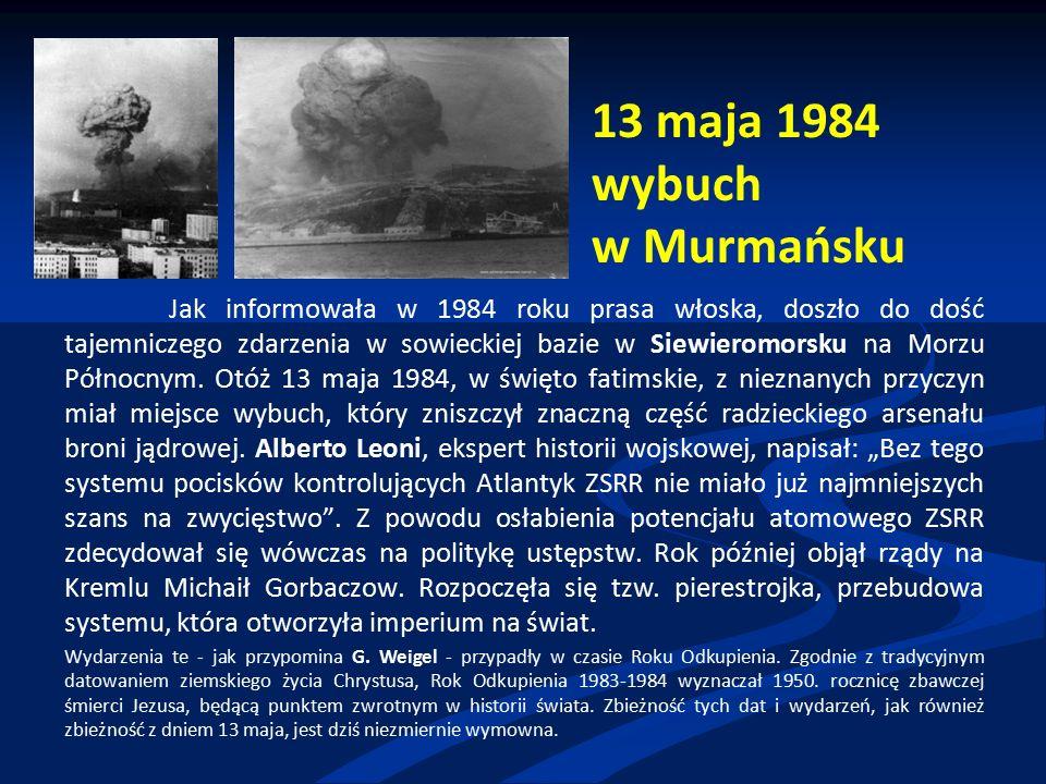 13 maja 1984 wybuch w Murmańsku Jak informowała w 1984 roku prasa włoska, doszło do dość tajemniczego zdarzenia w sowieckiej bazie w Siewieromorsku na Morzu Północnym.