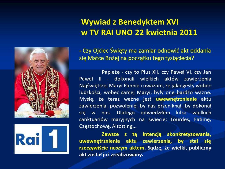 Wywiad z Benedyktem XVI w TV RAI UNO 22 kwietnia 2011 - Czy Ojciec Święty ma zamiar odnowić akt oddania się Matce Bożej na początku tego tysiąclecia.