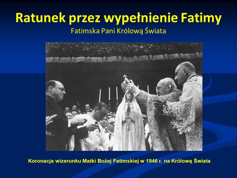 Ratunek przez wypełnienie Fatimy Fatimska Pani Królową Świata Koronacja wizerunku Matki Bożej Fatimskiej w 1946 r.