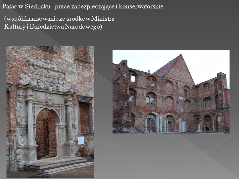 Pałac w Siedlisku - prace zabezpieczające i konserwatorskie (współfinansowanie ze środków Ministra Kultury i Dziedzictwa Narodowego).