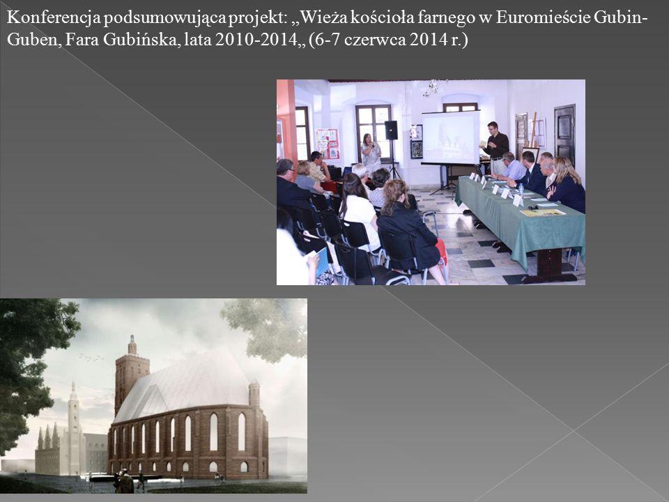 """Konferencja podsumowująca projekt: """"Wieża kościoła farnego w Euromieście Gubin- Guben, Fara Gubińska, lata 2010-2014"""" (6-7 czerwca 2014 r.)"""