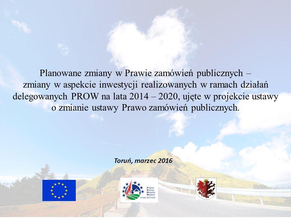 Planowane zmiany w Prawie zamówień publicznych – zmiany w aspekcie inwestycji realizowanych w ramach działań delegowanych PROW na lata 2014 – 2020, ujęte w projekcie ustawy o zmianie ustawy Prawo zamówień publicznych.
