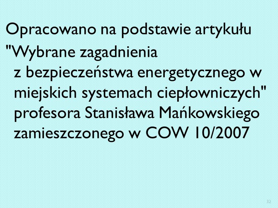Opracowano na podstawie artykułu Wybrane zagadnienia z bezpieczeństwa energetycznego w miejskich systemach ciepłowniczych profesora Stanisława Mańkowskiego zamieszczonego w COW 10/2007 32