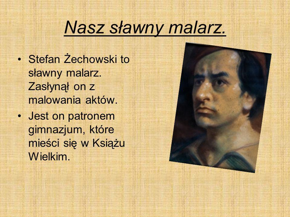 Nasz sławny malarz. Stefan Żechowski to sławny malarz.
