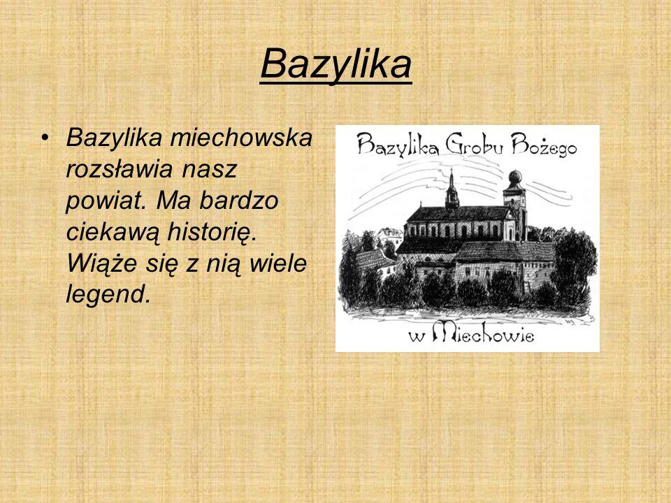 Bazylika Bazylika miechowska rozsławia nasz powiat.