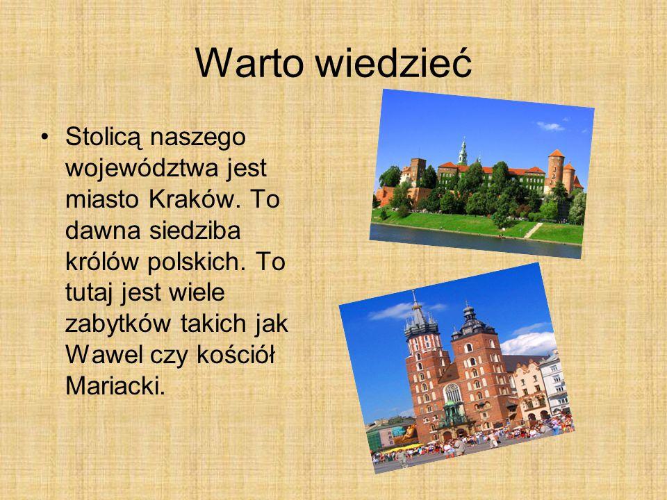Warto wiedzieć Stolicą naszego województwa jest miasto Kraków.