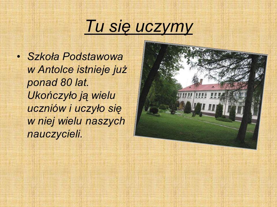Tu się uczymy Szkoła Podstawowa w Antolce istnieje już ponad 80 lat.