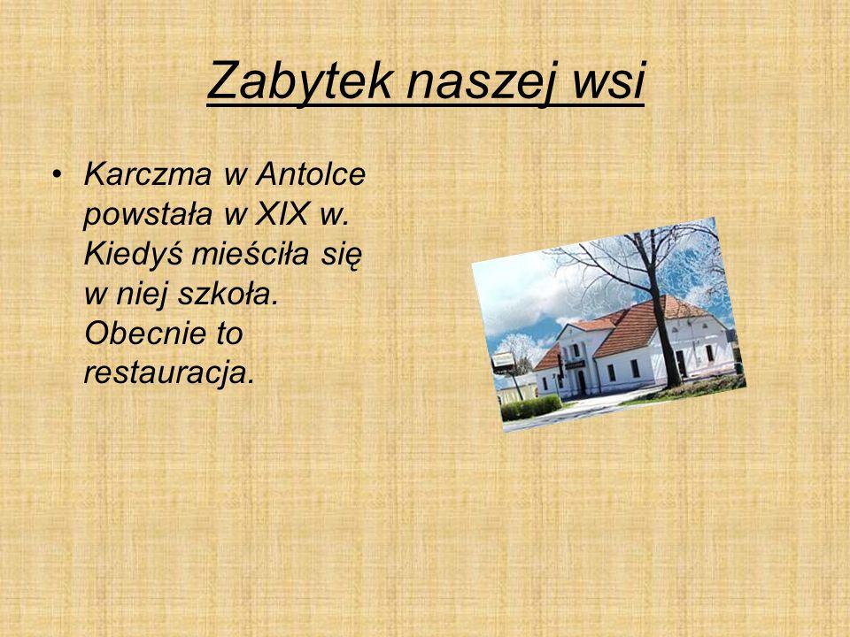 Zabytek naszej wsi Karczma w Antolce powstała w XIX w.
