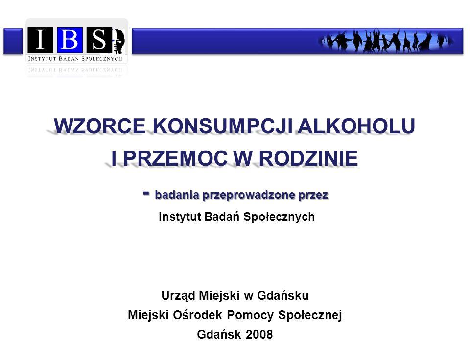 WZORCE KONSUMPCJI ALKOHOLU I PRZEMOC W RODZINIE - badania przeprowadzone przez WZORCE KONSUMPCJI ALKOHOLU I PRZEMOC W RODZINIE - badania przeprowadzon
