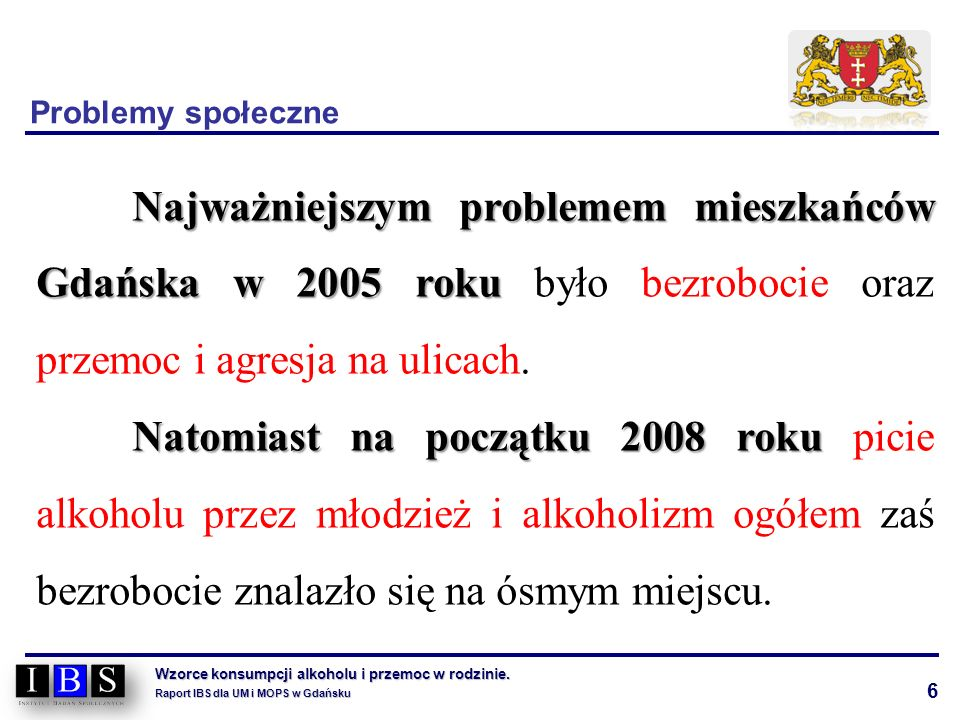 6 Wzorce konsumpcji alkoholu i przemoc w rodzinie. Raport IBS dla UM i MOPS w Gdańsku Najważniejszym problemem mieszkańców Gdańska w 2005 roku Najważn