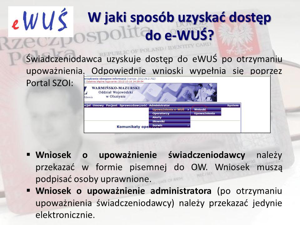Świadczeniodawca uzyskuje dostęp do eWUŚ po otrzymaniu upoważnienia. Odpowiednie wnioski wypełnia się poprzez Portal SZOI:  Wniosek o upoważnienie św