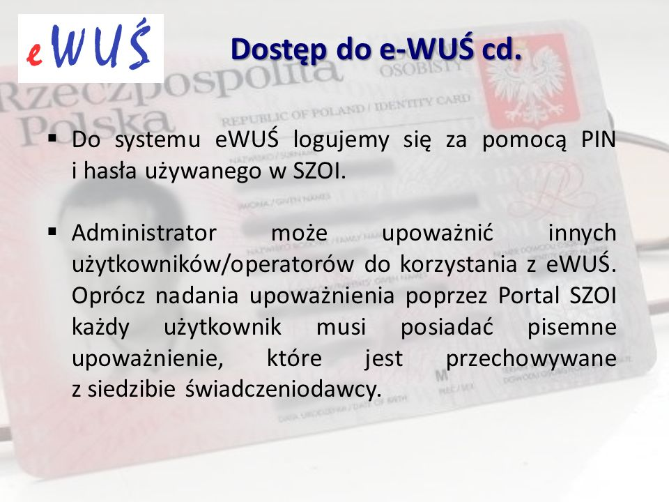  Do systemu eWUŚ logujemy się za pomocą PIN i hasła używanego w SZOI.  Administrator może upoważnić innych użytkowników/operatorów do korzystania z