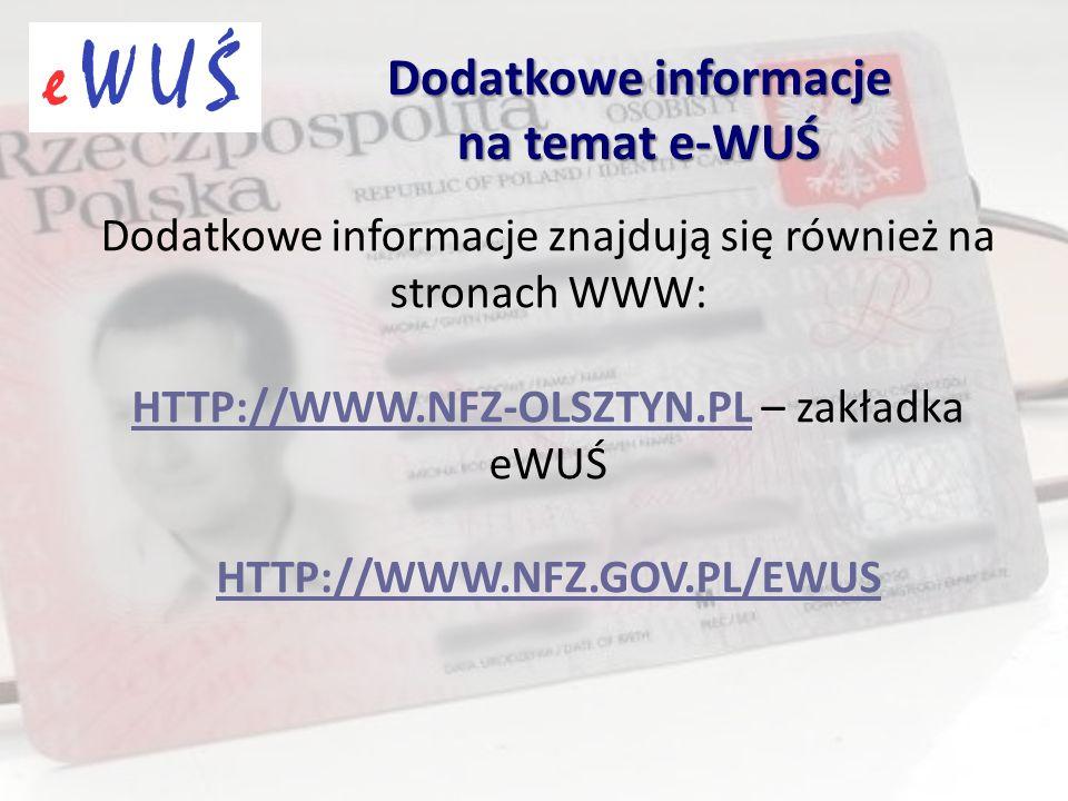 Dodatkowe informacje znajdują się również na stronach WWW: HTTP://WWW.NFZ-OLSZTYN.PLHTTP://WWW.NFZ-OLSZTYN.PL – zakładka eWUŚ HTTP://WWW.NFZ.GOV.PL/EW