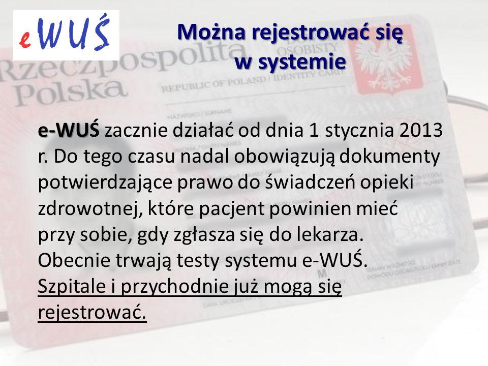 Od 1 stycznia 2013 pacjent będzie mógł potwierdzić prawo do świadczeń za pomocą:  sprawdzenia przez świadczeniodawcę prawa do świadczeń pacjenta w systemie eWUŚ,  dokumentu, który potwierdza uprawnienia do świadczeń opieki zdrowotnej, w szczególności dokumentu potwierdzającego opłacanie składek na ubezpieczenie zdrowotne,  złożenia pisemnego oświadczenia.