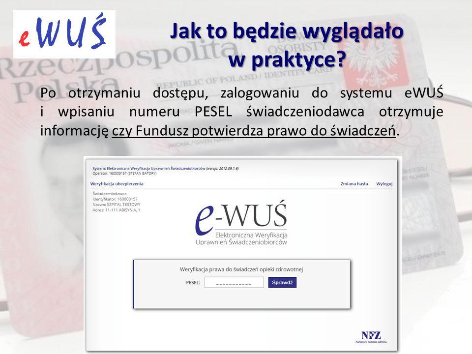Po otrzymaniu dostępu, zalogowaniu do systemu eWUŚ i wpisaniu numeru PESEL świadczeniodawca otrzymuje informację czy Fundusz potwierdza prawo do świad
