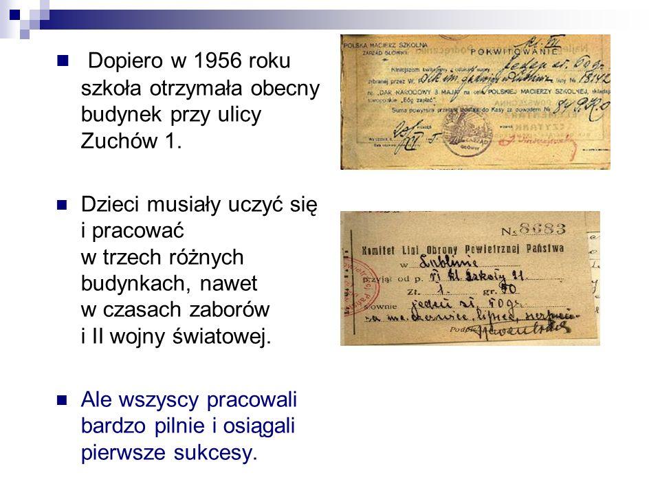 Dopiero w 1956 roku szkoła otrzymała obecny budynek przy ulicy Zuchów 1.