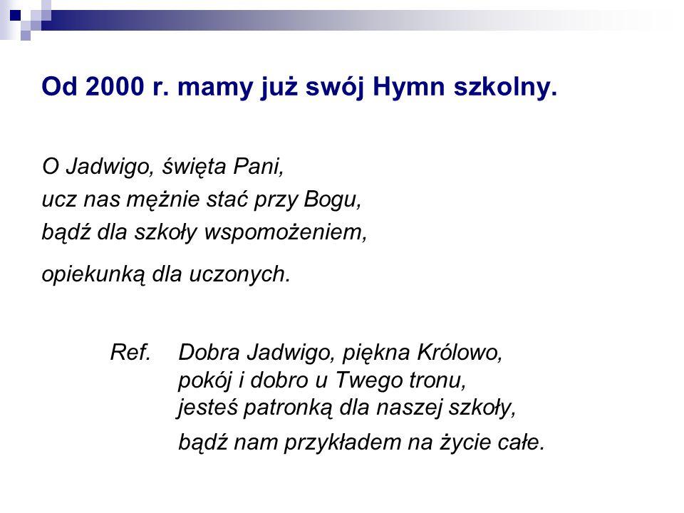 Od 2000 r. mamy już swój Hymn szkolny.