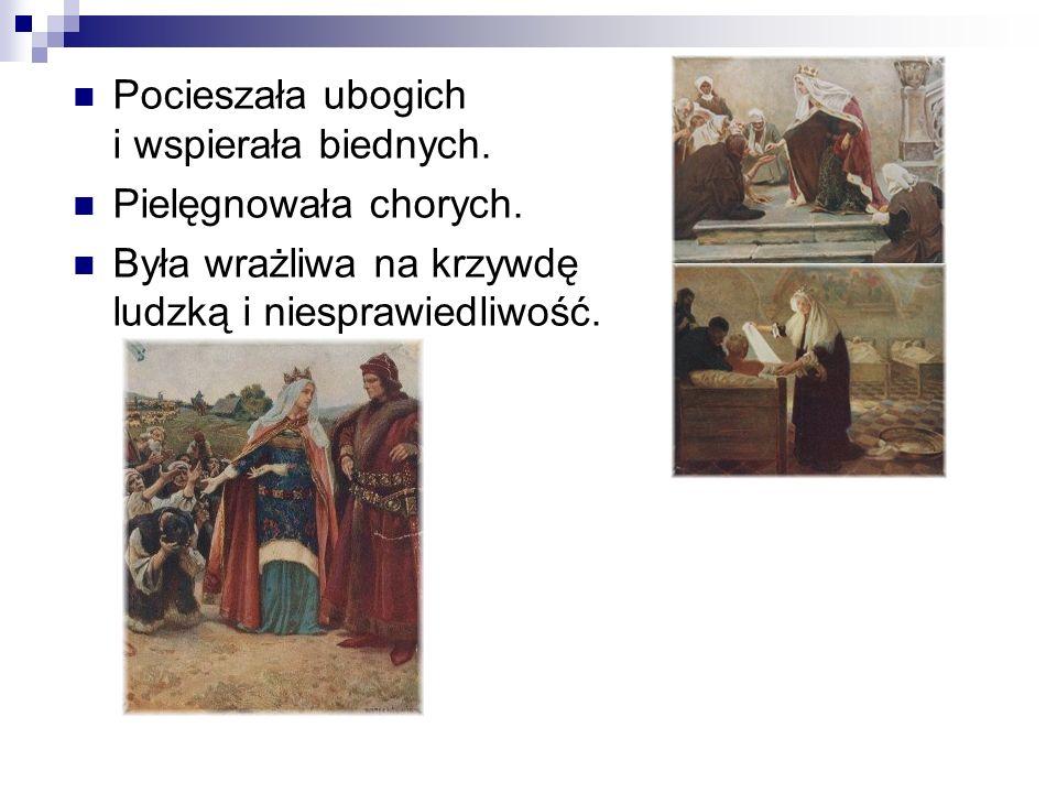 Pocieszała ubogich i wspierała biednych. Pielęgnowała chorych.