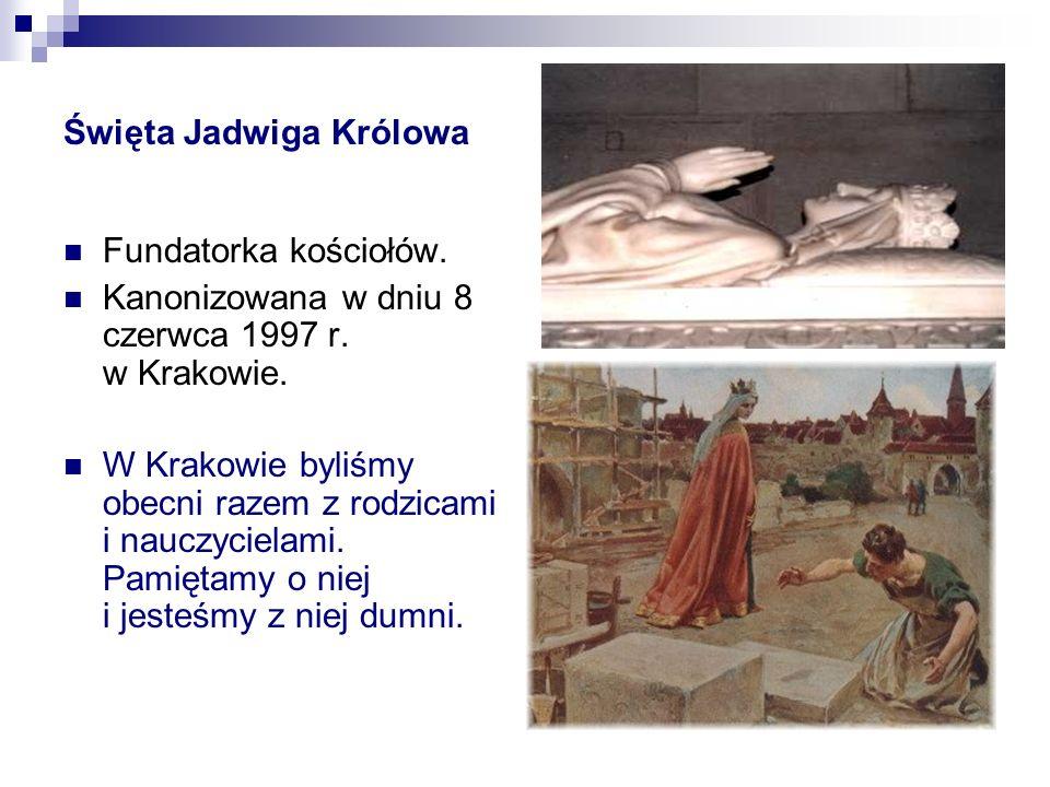 Święta Jadwiga Królowa Fundatorka kościołów. Kanonizowana w dniu 8 czerwca 1997 r.