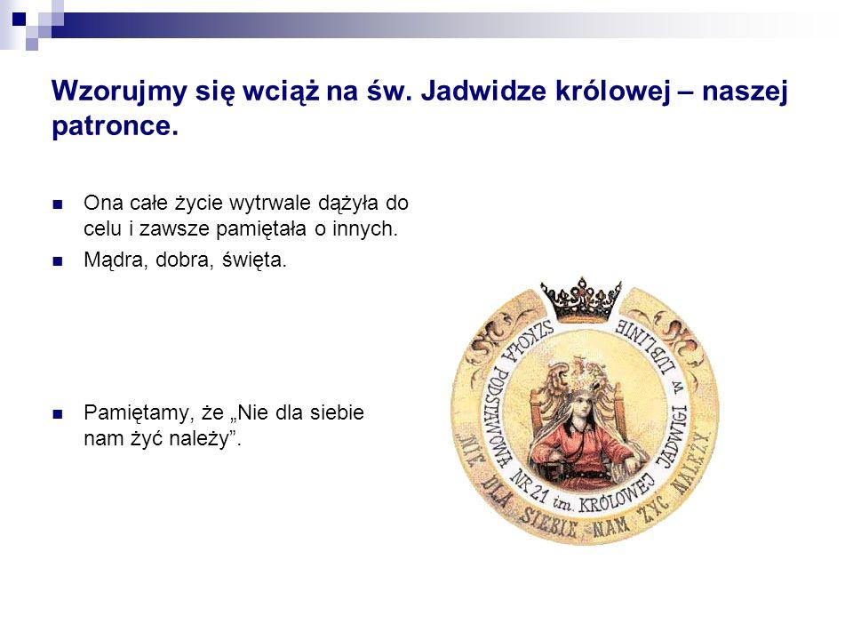 Wzorujmy się wciąż na św. Jadwidze królowej – naszej patronce.