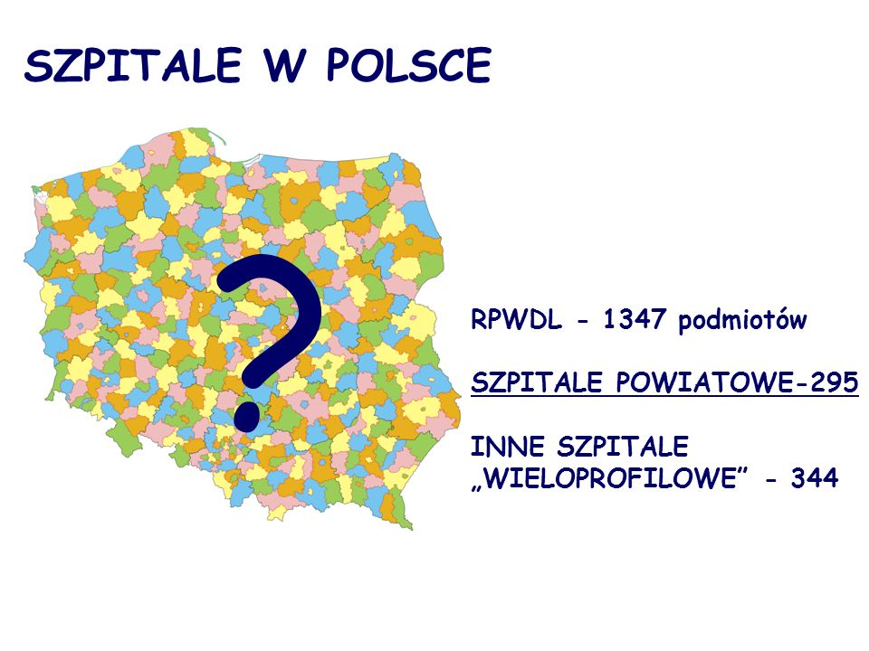 """SZPITALE W POLSCE RPWDL - 1347 podmiotów SZPITALE POWIATOWE-295 INNE SZPITALE """"WIELOPROFILOWE - 344 ?"""
