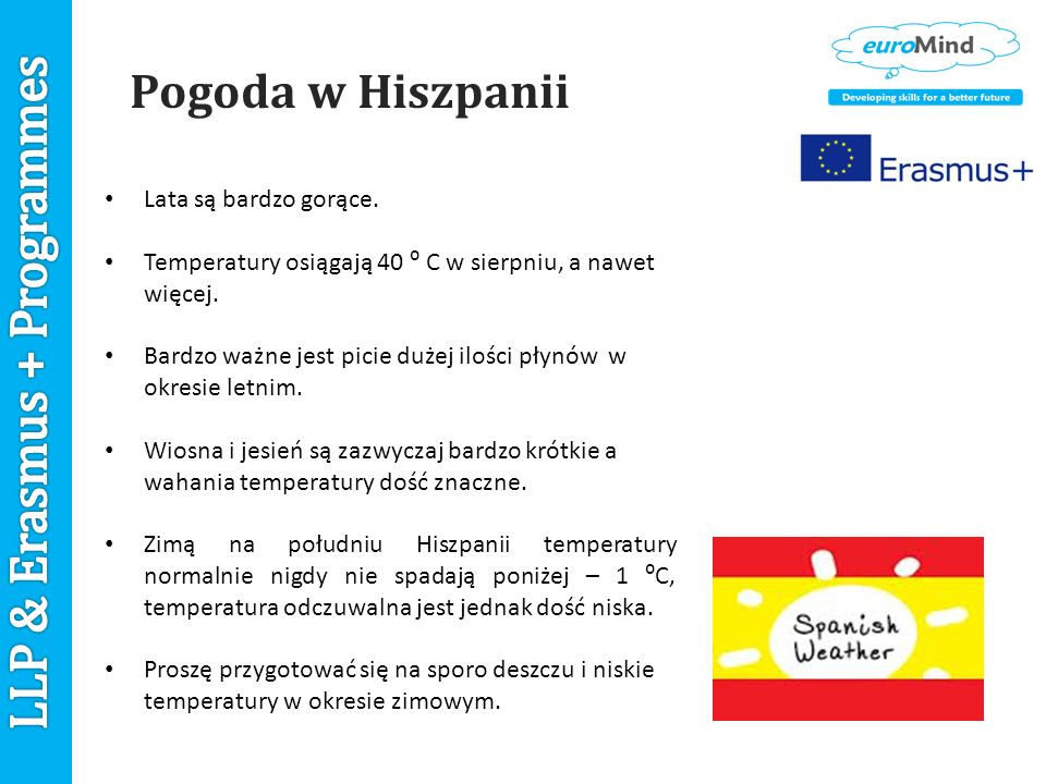 Pogoda w Hiszpanii Lata są bardzo gorące. Temperatury osiągają 40 ⁰ C w sierpniu, a nawet więcej.
