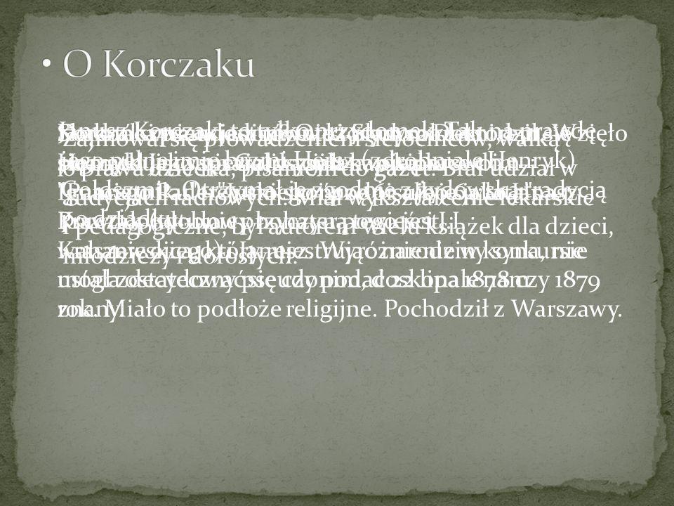 Janusz Korczak, to tylko przydomek. Tak na prawdę jego pełne imię brzmi Hersz (zdrobniale Henryk) Goldszmit. Otrzymał je zgodnie z żydowską tradycją p