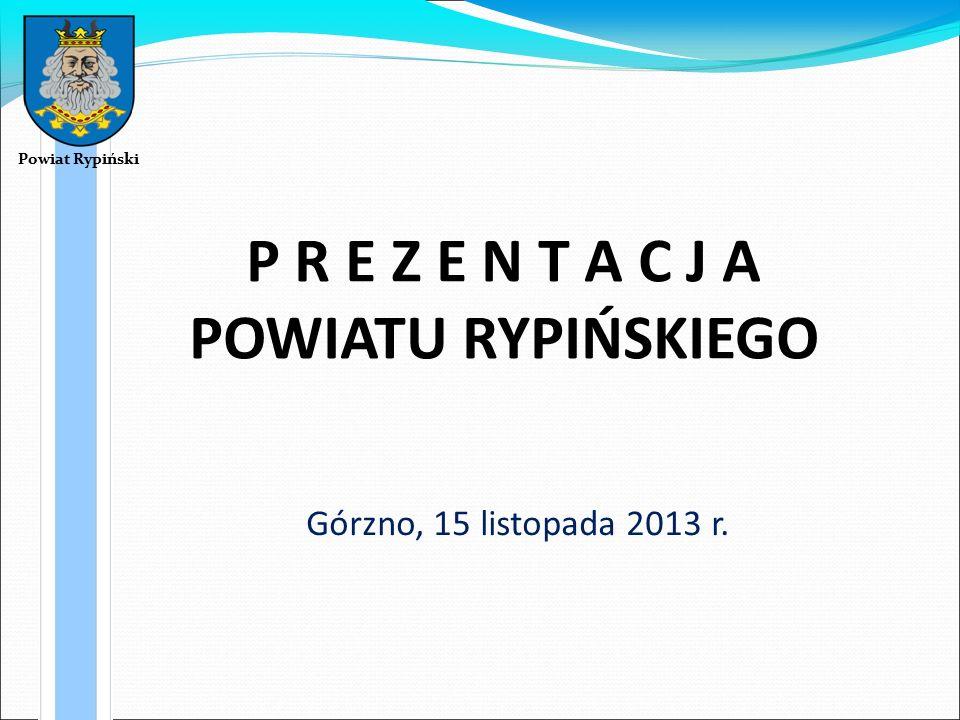 Powiat Rypiński P R E Z E N T A C J A POWIATU RYPIŃSKIEGO Górzno, 15 listopada 2013 r.