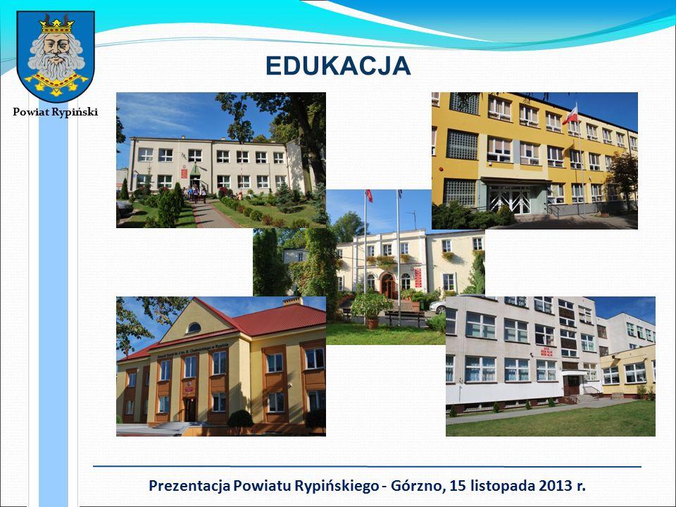 Powiat Rypiński Prezentacja Powiatu Rypińskiego - Górzno, 15 listopada 2013 r. EDUKACJA
