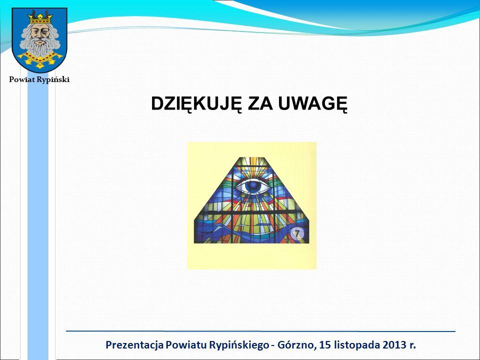 Powiat Rypiński Prezentacja Powiatu Rypińskiego - Górzno, 15 listopada 2013 r. DZIĘKUJĘ ZA UWAGĘ