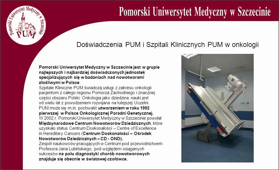 Pomorski Uniwersytet Medyczny w Szczecinie jest w grupie najlepszych i najbardziej doświadczonych jednostek specjalizujących się w badaniach nad nowotworami złośliwymi w Polsce.