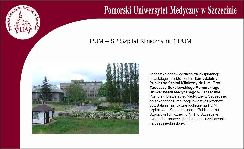 Jednostką odpowiedzialną za eksploatację powstałego obiektu będzie Samodzielny Publiczny Szpital Kliniczny Nr 1 im. Prof. Tadeusza Sokołowskiego Pomor
