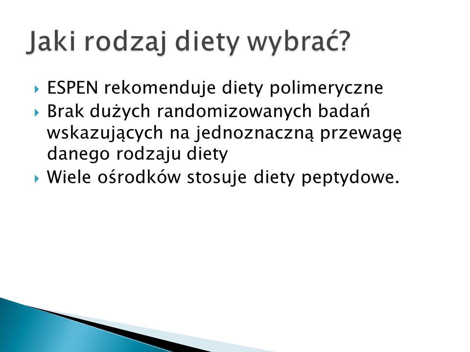  ESPEN rekomenduje diety polimeryczne  Brak dużych randomizowanych badań wskazujących na jednoznaczną przewagę danego rodzaju diety  Wiele ośrodków stosuje diety peptydowe.