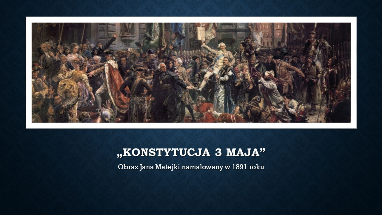 """""""KONSTYTUCJA 3 MAJA Obraz Jana Matejki namalowany w 1891 roku"""