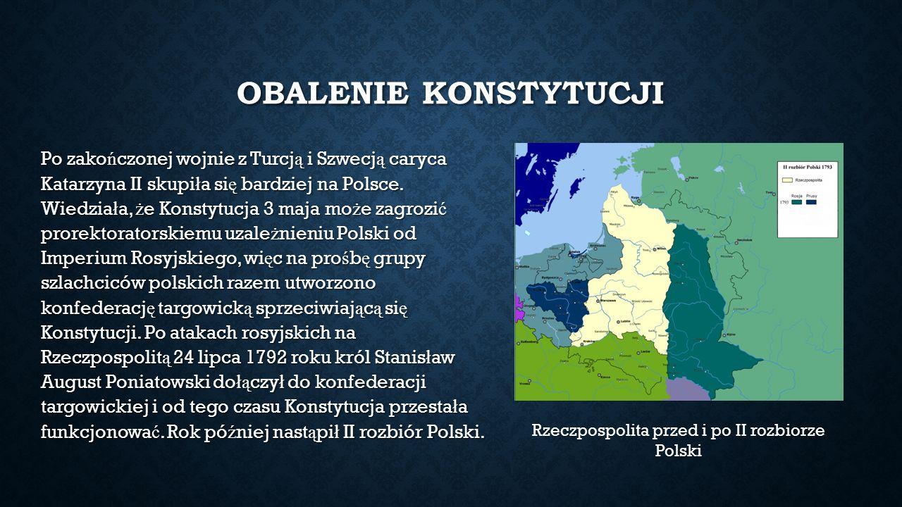 OBALENIE KONSTYTUCJI Po zako ń czonej wojnie z Turcj ą i Szwecj ą caryca Katarzyna II skupi ł a si ę bardziej na Polsce.