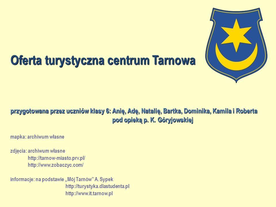 Oferta turystyczna centrum Tarnowa przygotowana przez uczniów klasy 6: Anię, Adę, Natalię, Bartka, Dominika, Kamila i Roberta pod opieką p.