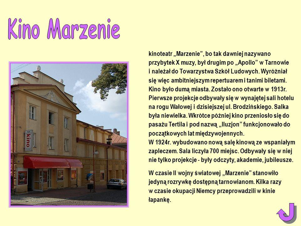 """kinoteatr """"Marzenie , bo tak dawniej nazywano przybytek X muzy, był drugim po """"Apollo w Tarnowie i należał do Towarzystwa Szkół Ludowych."""